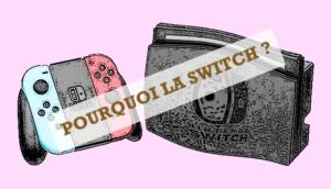 Nintendo Switch : Pourquoi je l'aime bien ?