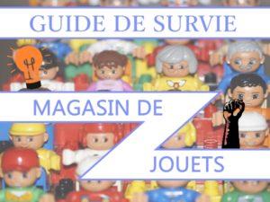 Read more about the article Guide de survie – magasin de jouets – 2019