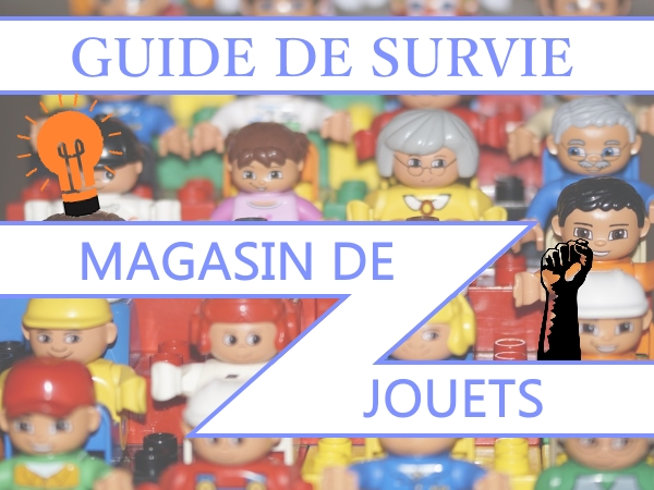 Guide de survie – magasin de jouets – 2019