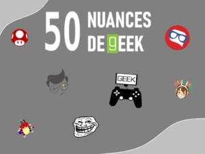 50 nuances de Geek
